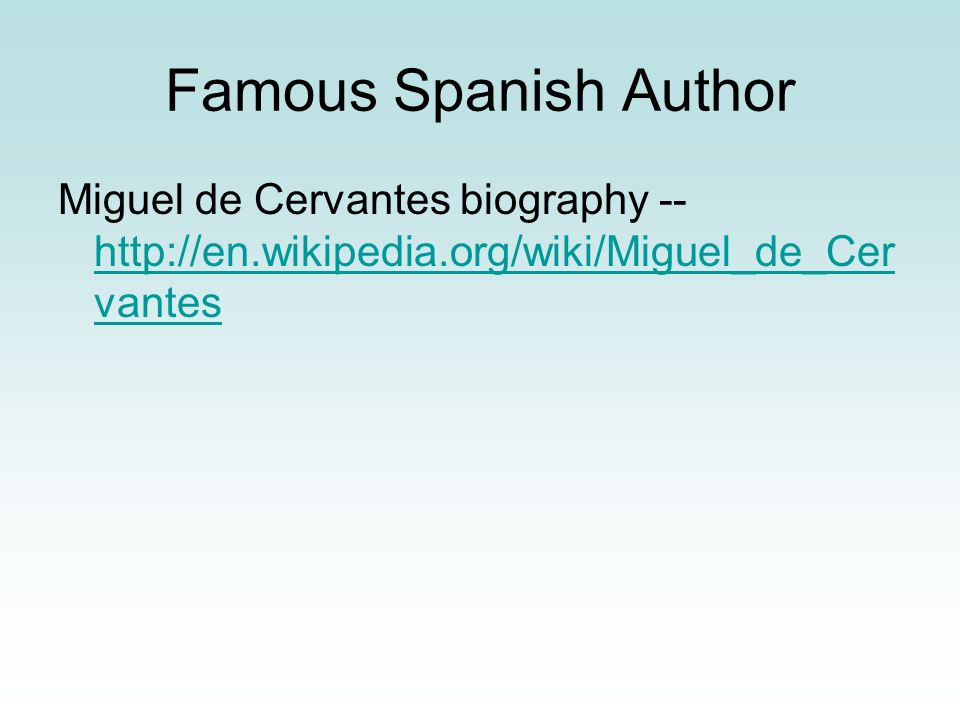 Famous Spanish Author Miguel de Cervantes biography -- http://en.wikipedia.org/wiki/Miguel_de_Cervantes.