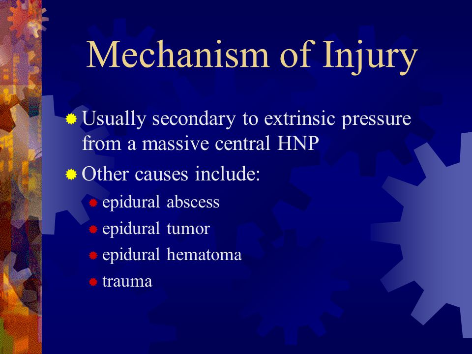Mechanism of Injury Usually secondary to extrinsic pressure from a massive central HNP. Other causes include: