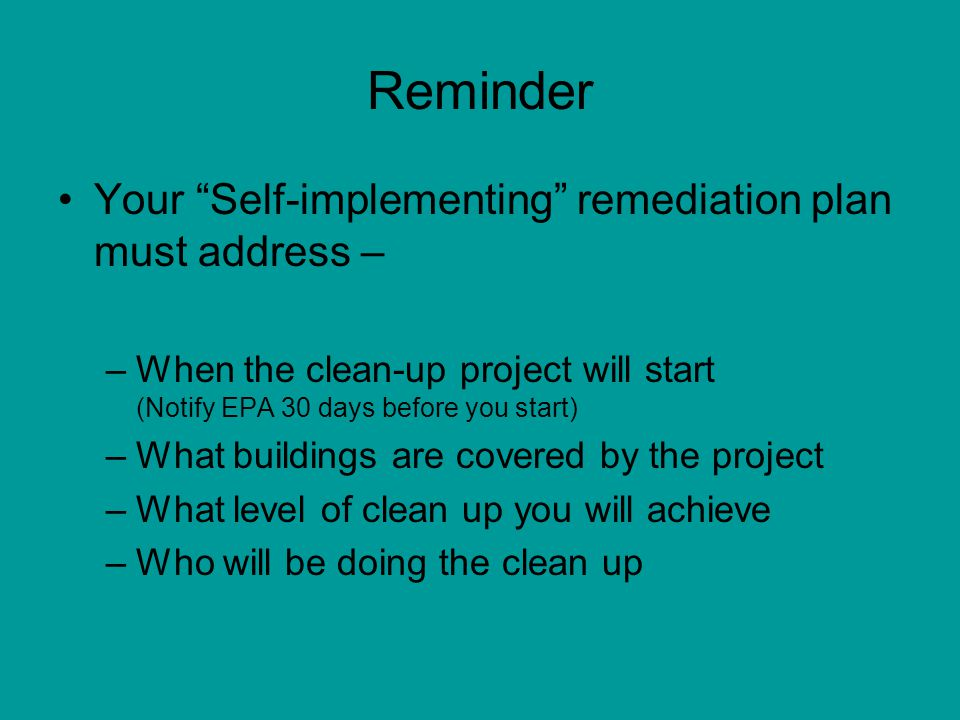 Reminder Your Self-implementing remediation plan must address –