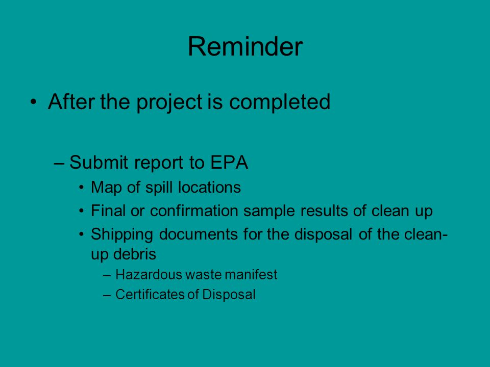 Reminder After the project is completed Submit report to EPA