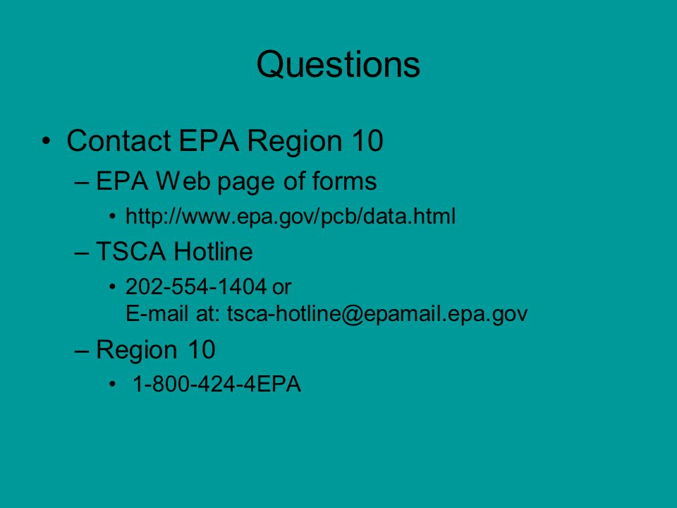 Questions Contact EPA Region 10 EPA Web page of forms TSCA Hotline