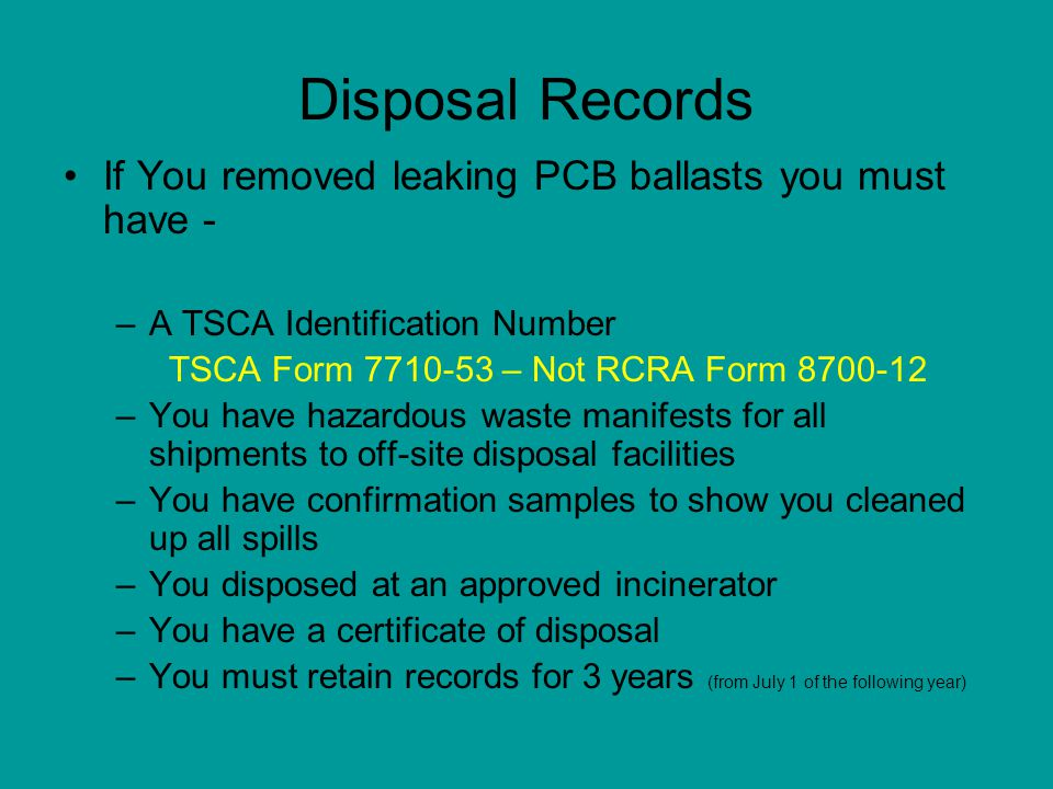 Disposal Records If You removed leaking PCB ballasts you must have -