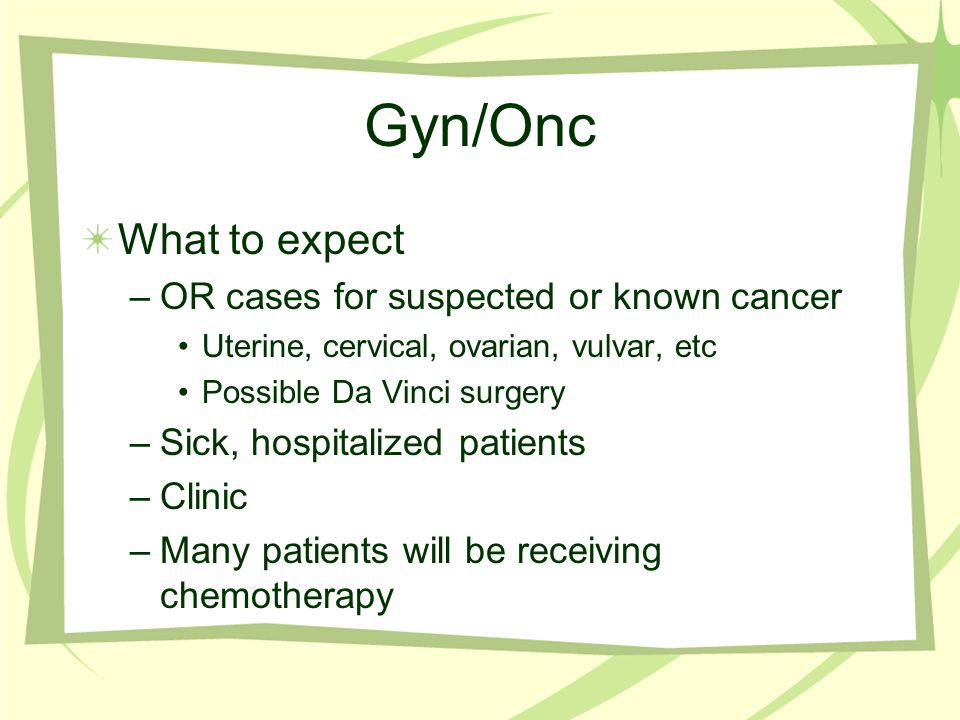 Gyn/Onc What to expect OR cases for suspected or known cancer