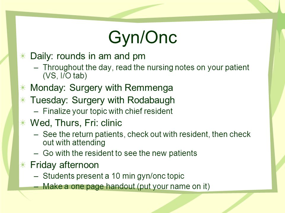Gyn/Onc Daily: rounds in am and pm Monday: Surgery with Remmenga