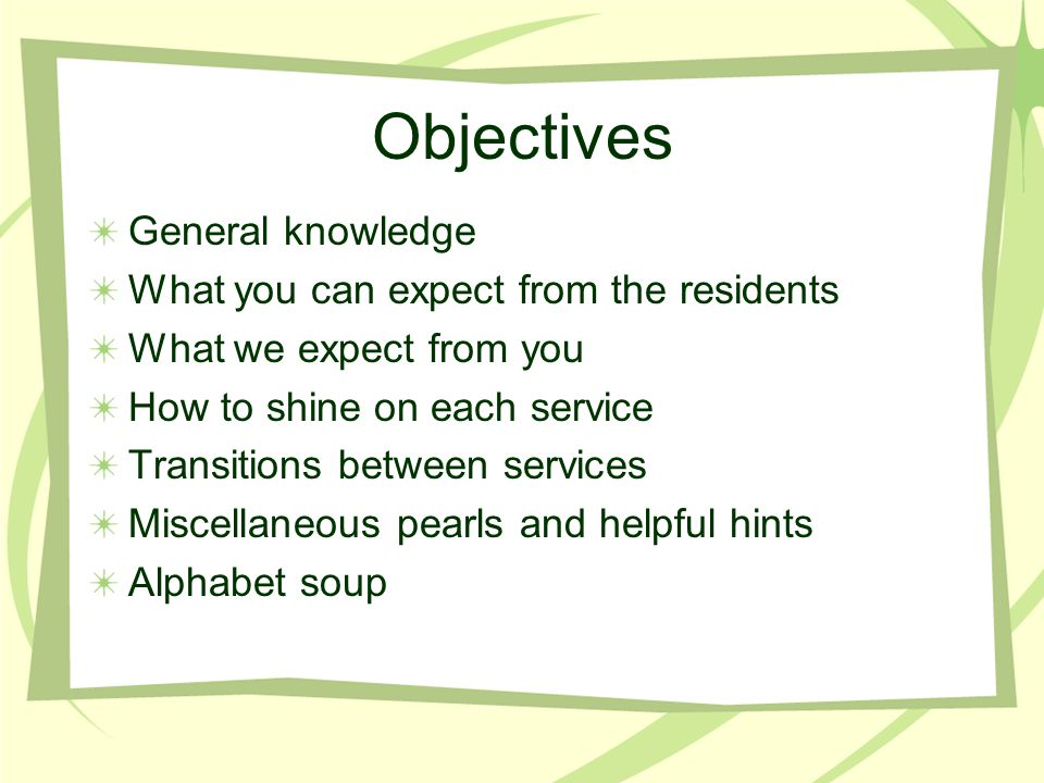 Objectives General knowledge What you can expect from the residents