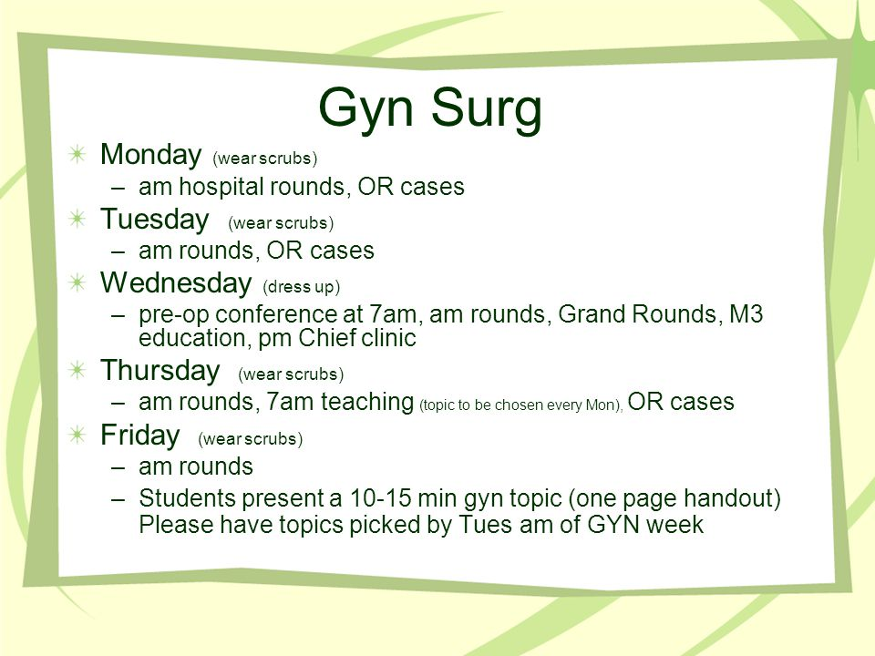 Gyn Surg Monday (wear scrubs) Tuesday (wear scrubs)
