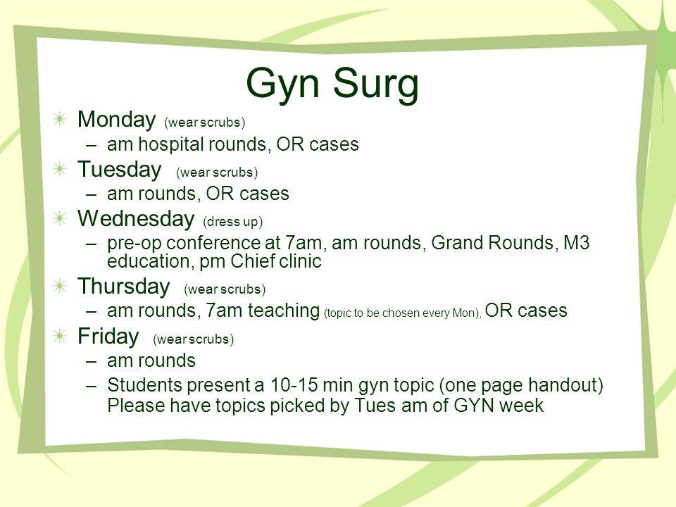 Gyn Surg Monday (wear scrubs) Tuesday (wear scrubs)