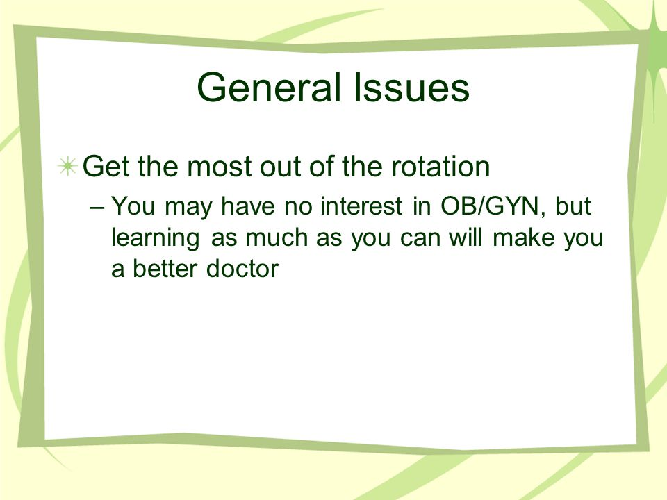 General Issues Get the most out of the rotation