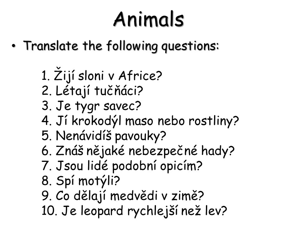 Animals Translate the following questions: 1. Žijí sloni v Africe