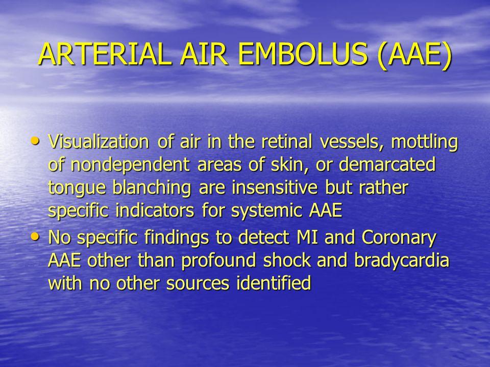 ARTERIAL AIR EMBOLUS (AAE)