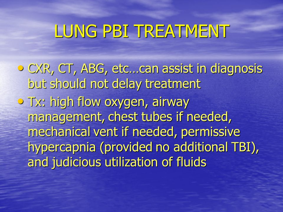 LUNG PBI TREATMENT CXR, CT, ABG, etc…can assist in diagnosis but should not delay treatment.