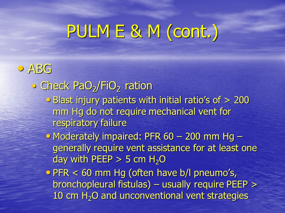 PULM E & M (cont.) ABG Check PaO2/FiO2 ration