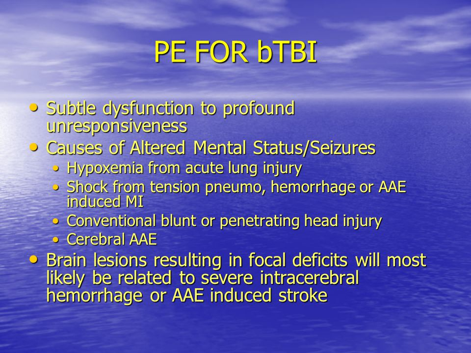 PE FOR bTBI Subtle dysfunction to profound unresponsiveness