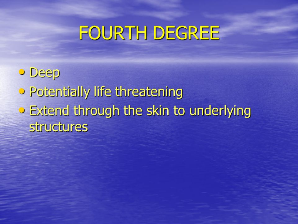 FOURTH DEGREE Deep Potentially life threatening