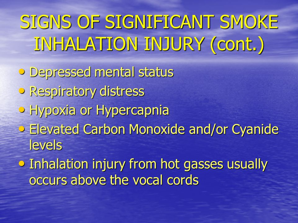 SIGNS OF SIGNIFICANT SMOKE INHALATION INJURY (cont.)