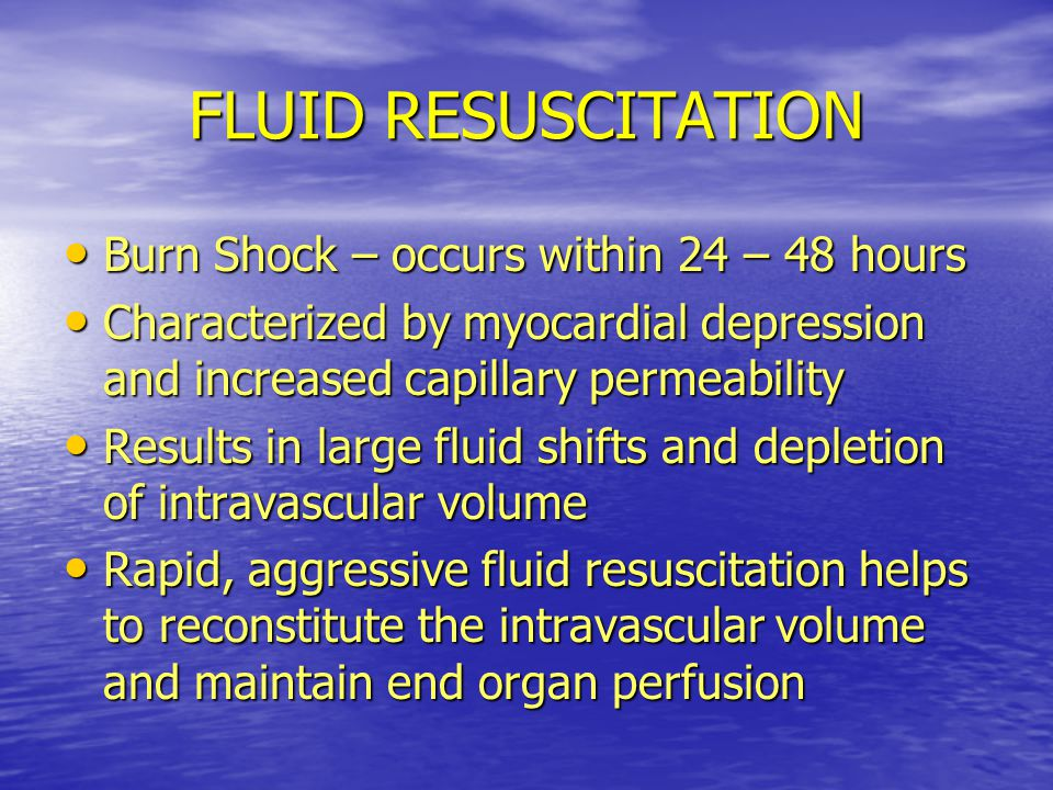 FLUID RESUSCITATION Burn Shock – occurs within 24 – 48 hours
