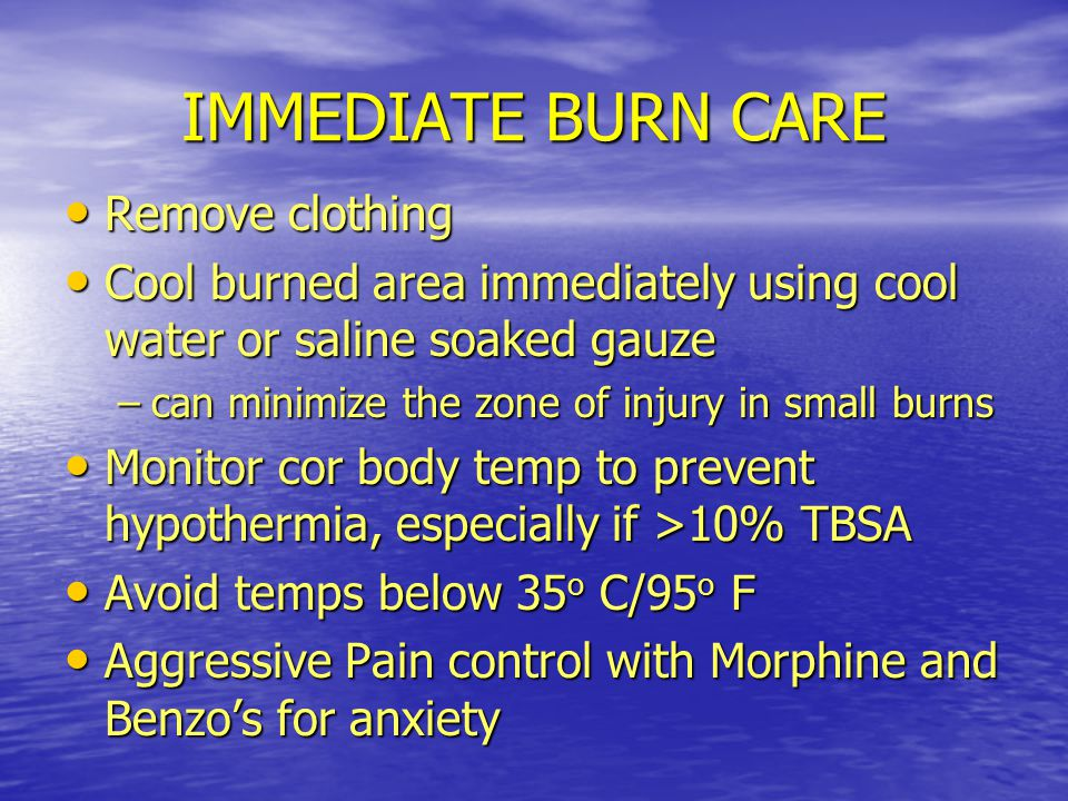 IMMEDIATE BURN CARE Remove clothing