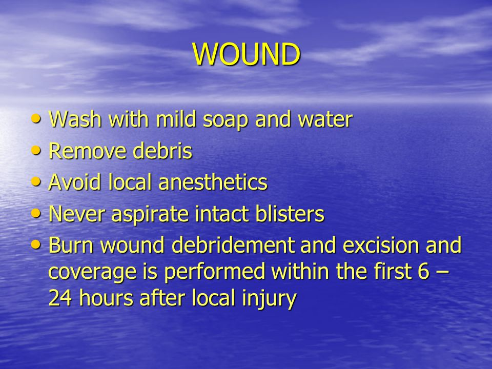 WOUND Wash with mild soap and water Remove debris