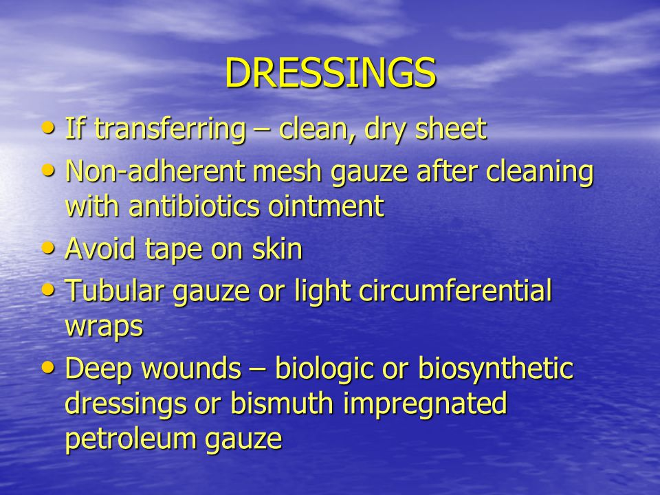 DRESSINGS If transferring – clean, dry sheet
