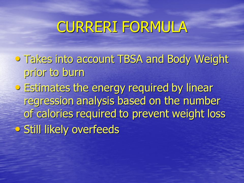 CURRERI FORMULA Takes into account TBSA and Body Weight prior to burn