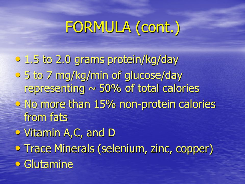 FORMULA (cont.) 1.5 to 2.0 grams protein/kg/day