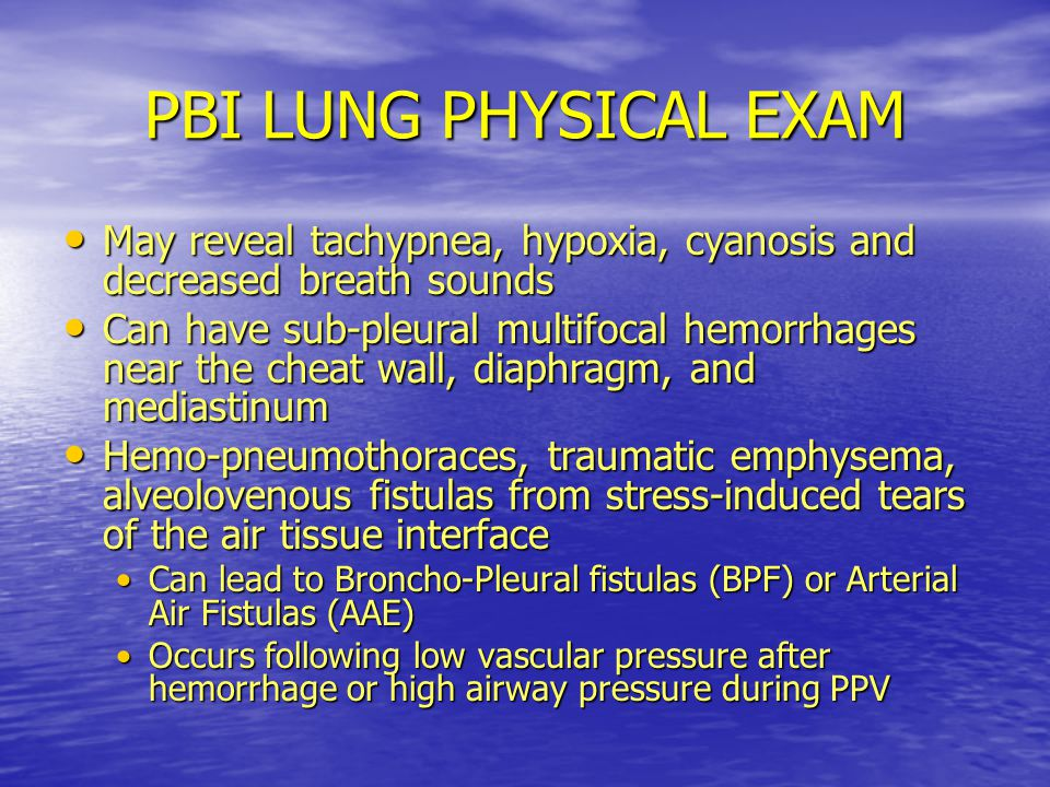 PBI LUNG PHYSICAL EXAM May reveal tachypnea, hypoxia, cyanosis and decreased breath sounds.