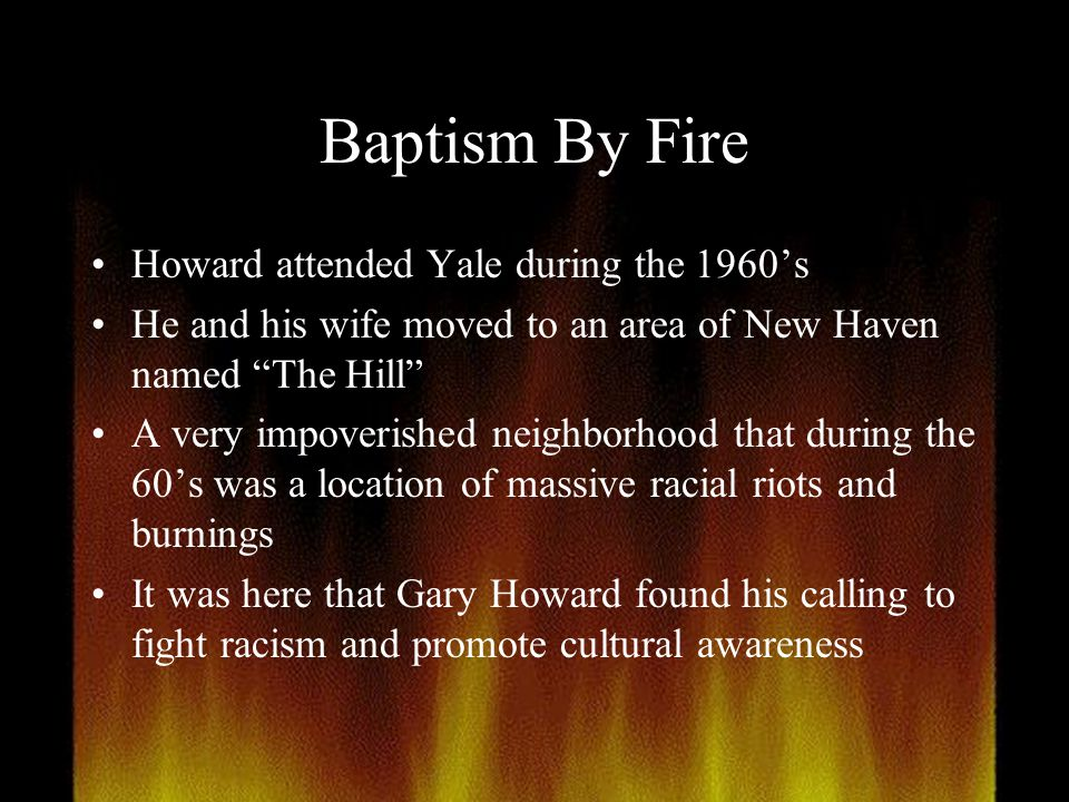 Baptism By Fire Howard attended Yale during the 1960's