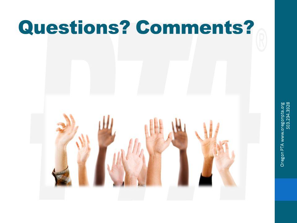 Questions Comments Oregon PTA www.oregonpta.org 503.234.3928