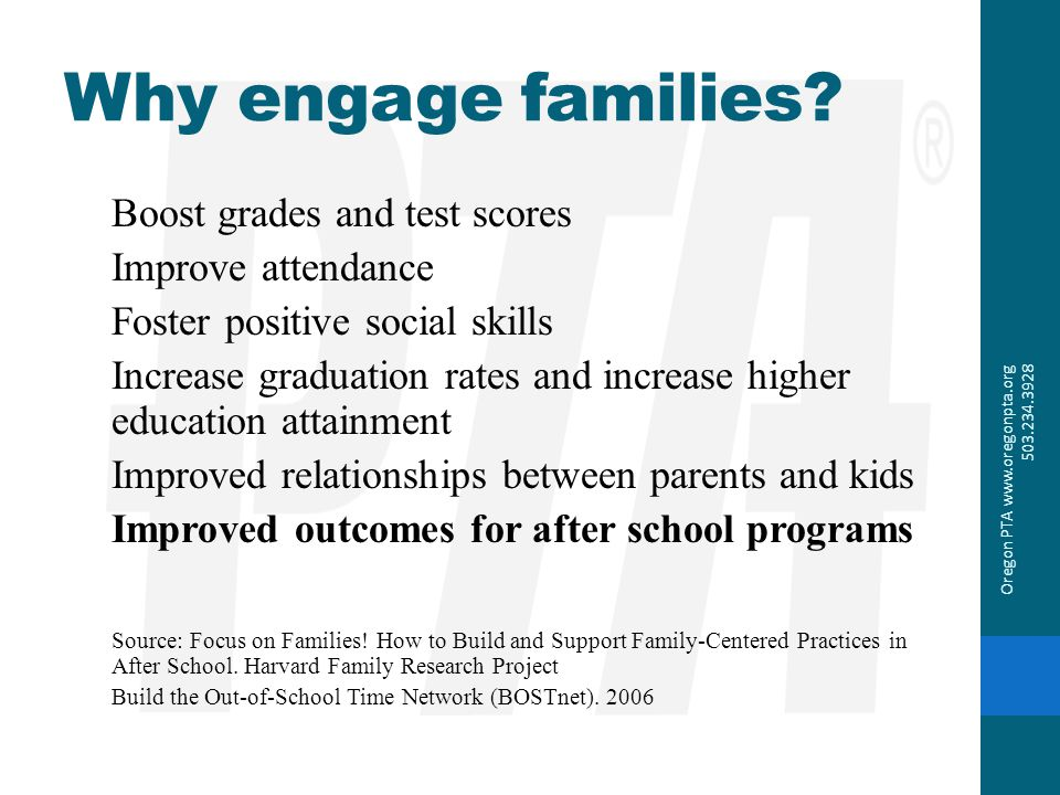 Why engage families Boost grades and test scores Improve attendance