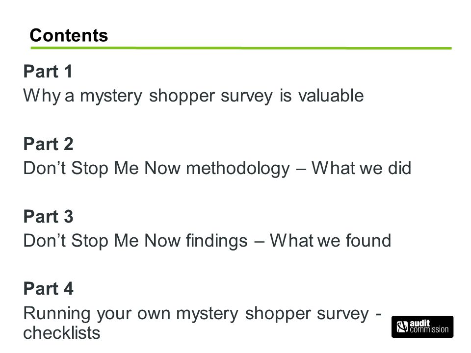 Contents Part 1. Why a mystery shopper survey is valuable. Part 2. Don't Stop Me Now methodology – What we did.