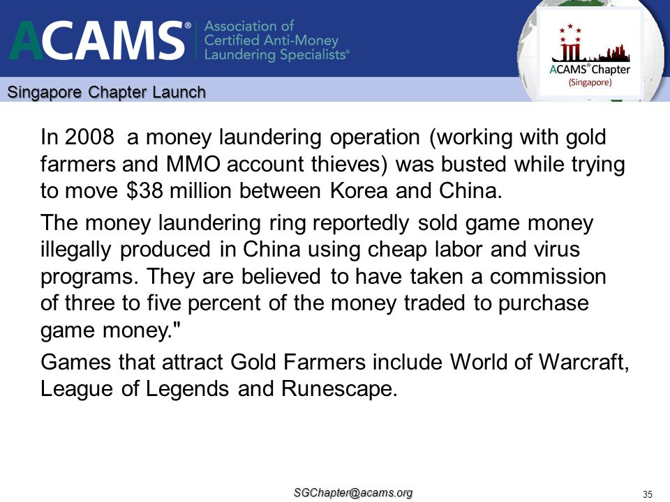 In 2008 a money laundering operation (working with gold farmers and MMO account thieves) was busted while trying to move $38 million between Korea and China.