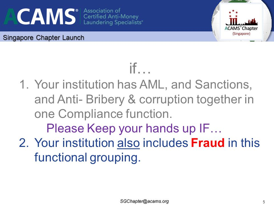 if… Your institution has AML, and Sanctions, and Anti- Bribery & corruption together in one Compliance function.