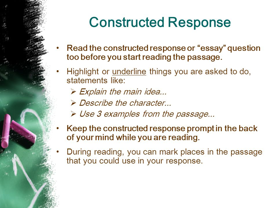 Constructed Response Read the constructed response or essay question too before you start reading the passage.