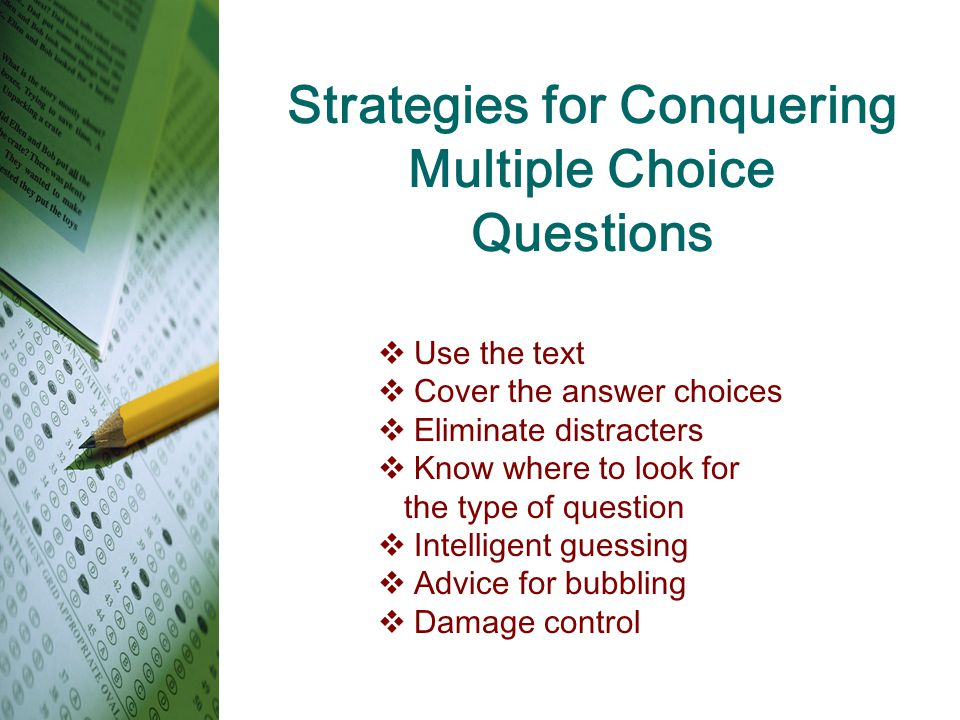 Strategies for Conquering Multiple Choice Questions