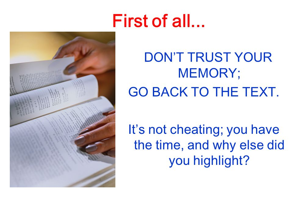 First of all... DON'T TRUST YOUR MEMORY; GO BACK TO THE TEXT.