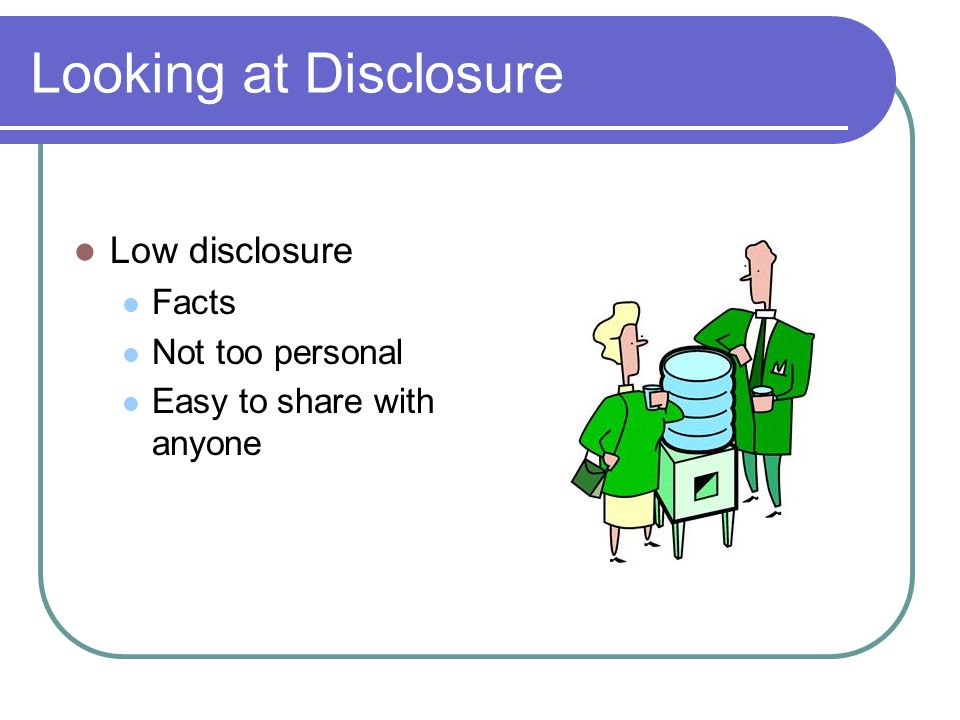 Looking at Disclosure Low disclosure Facts Not too personal