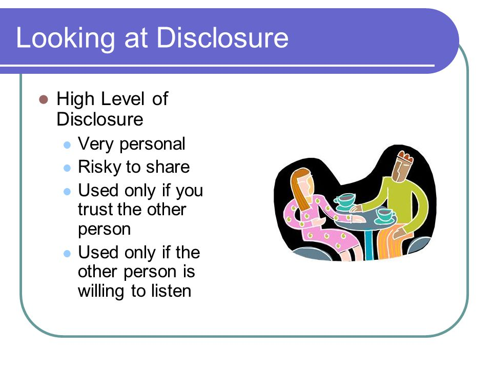 Looking at Disclosure High Level of Disclosure Very personal