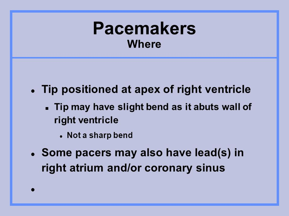 Pacemakers Where Tip positioned at apex of right ventricle