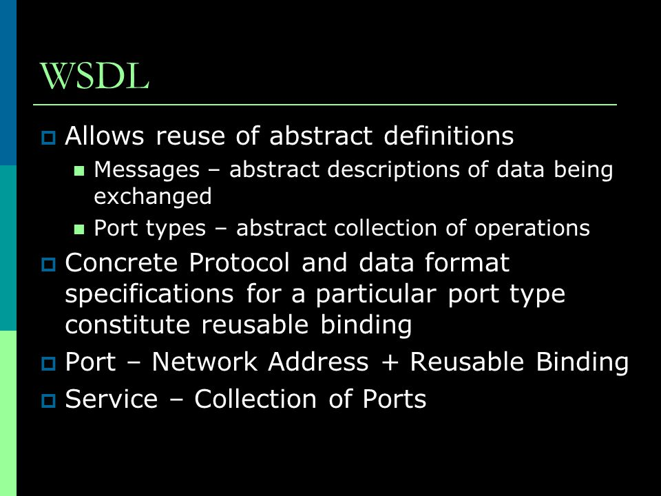 WSDL Allows reuse of abstract definitions