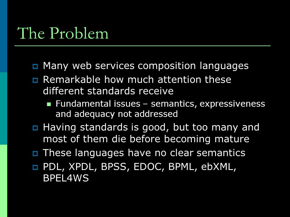 The Problem Many web services composition languages