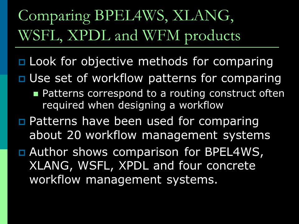 Comparing BPEL4WS, XLANG, WSFL, XPDL and WFM products