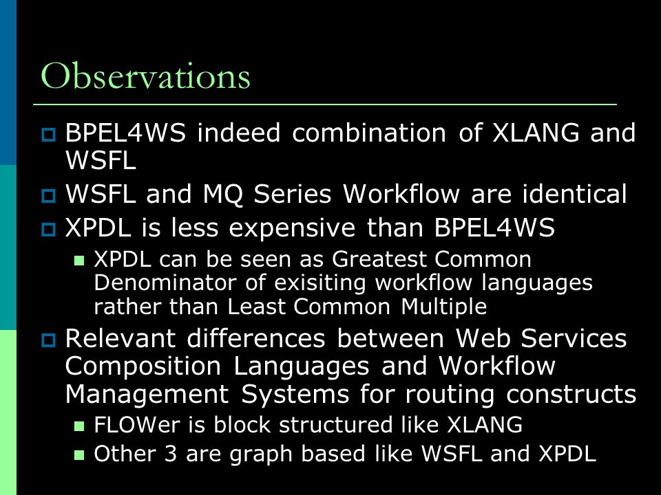 Observations BPEL4WS indeed combination of XLANG and WSFL