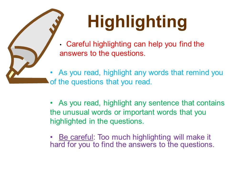 Highlighting Careful highlighting can help you find the answers to the questions.