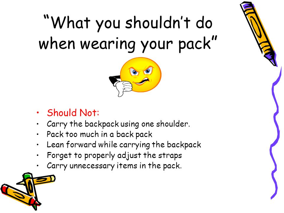 What you shouldn't do when wearing your pack