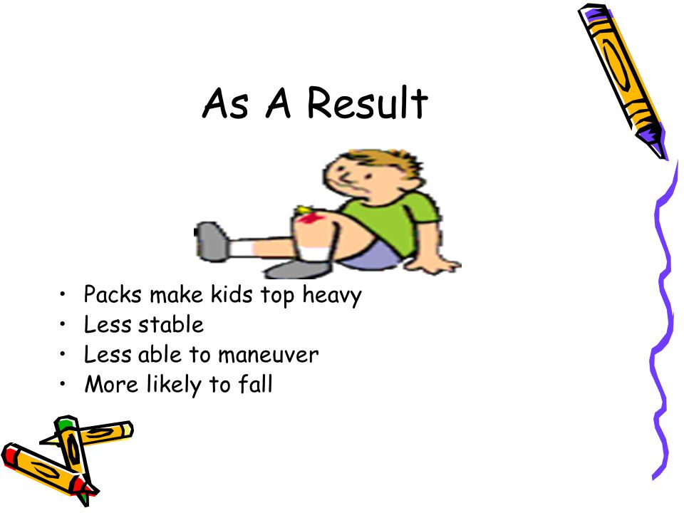 As A Result Packs make kids top heavy Less stable