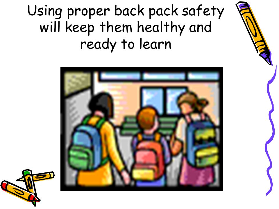 Using proper back pack safety will keep them healthy and ready to learn