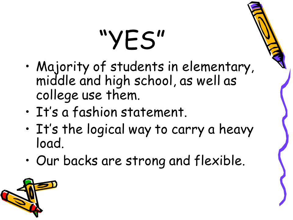 YES Majority of students in elementary, middle and high school, as well as college use them. It's a fashion statement.