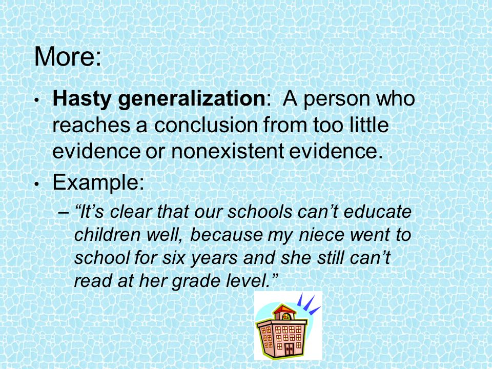 More: Hasty generalization: A person who reaches a conclusion from too little evidence or nonexistent evidence.