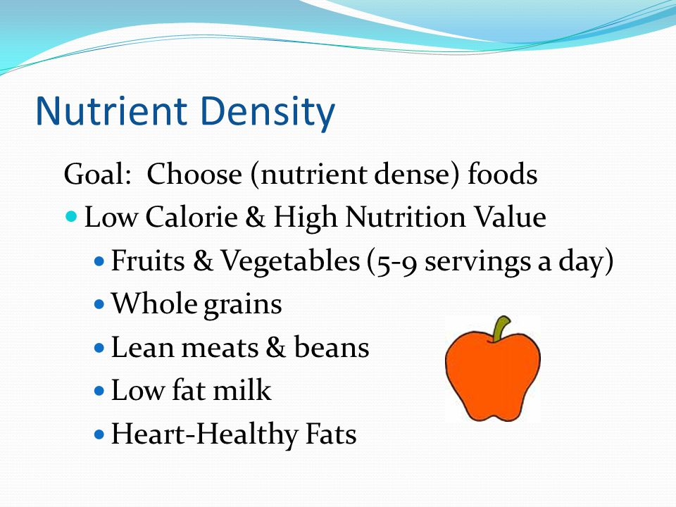 Nutrient Density Goal: Choose (nutrient dense) foods
