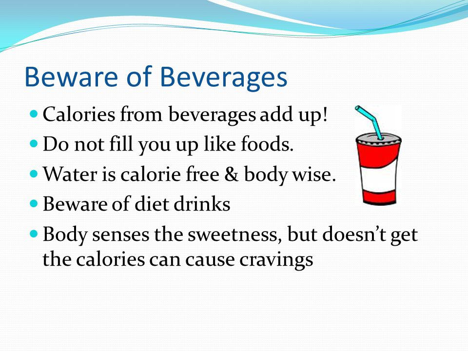Beware of Beverages Calories from beverages add up!